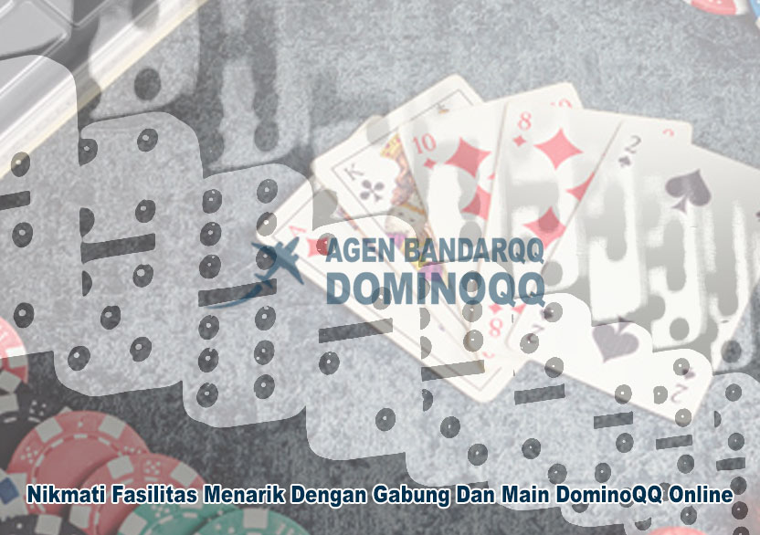 DominoQQ Online - Nikmati Fasilitas - Agen DominoQQ Dan BandarQQ